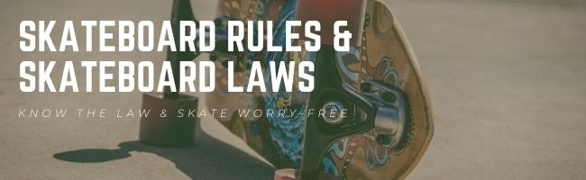 know skateboarding rules skateboard laws